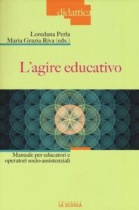 Libro L' agire educativo. Manuale per educatori e operatori socio-assistenziali. Con aggiornamento online