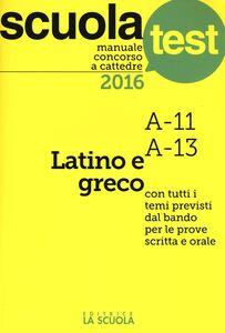 Foto Cover di Manuale concorso a cattedre 2016. Latino e greco A11, A13, Libro di G. Enrico Manzoni, edito da La Scuola