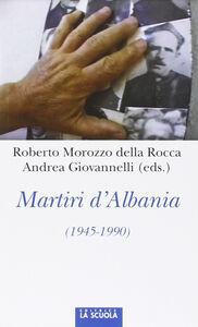 Libro Martiri d'Albania (1945-1990) Roberto Morozzo Della Rocca , Andrea Giovanelli