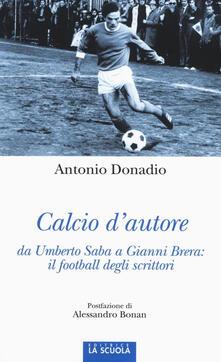 Calcio dautore: da Umberto Saba a Gianni Brera: il football degli scrittori.pdf