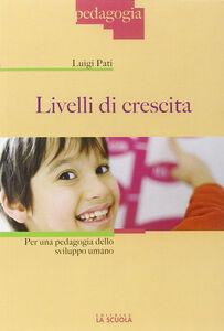 Libro Livelli di crescita. Per una pedagogia dello sviluppo umano Luigi Pati
