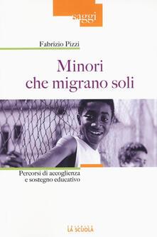 Minori che migrano da soli. Percorsi di accoglienza e sostegno educativo - Fabrizio Pizzi - copertina