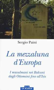 Mezzaluna d'Europa. I musulmani nei Balcani dagli Ottomani fino all'Isis. Ediz. a colori - Sergio Paini - copertina
