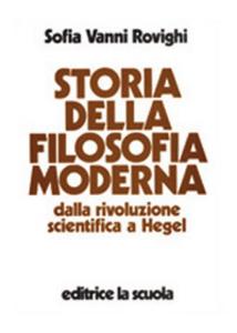 Libro Storia della filosofia moderna. Dalla rivoluzione scientifica a Hegel Sofia Vanni Rovighi