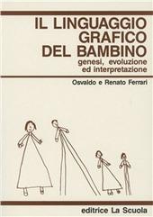 Il linguaggio grafico del bambino. Genesi, evoluzione ed interpretazione