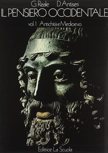 Il pensiero occidentale dalle origini ad oggi. Storia delle idee filosofiche e scientifiche. Vol. 1: Antichità e Medioevo.