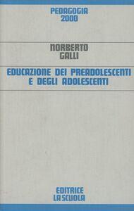 Foto Cover di Educazione dei preadolescenti e degli adolescenti, Libro di Norberto Galli, edito da La Scuola