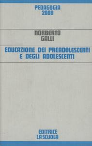 Libro Educazione dei preadolescenti e degli adolescenti Norberto Galli