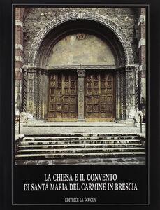 Foto Cover di La chiesa e il Convento di Santa Maria del Carmine in Brescia, Libro di AA.VV edito da La Scuola