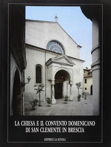 Foto Cover di La chiesa e il Convento domenicano di San Clemente in Brescia, Libro di  edito da La Scuola