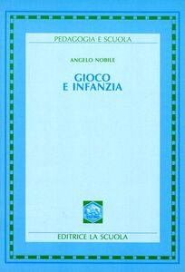 Libro Gioco e infanzia Angelo Nobile