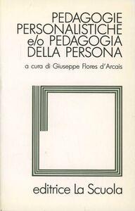Libro Pedagogie personalistiche e/o pedagogia della persona. Colloquio interuniversitario