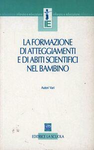 Libro La formazione di atteggiamenti e di abiti scientifici nel bambino