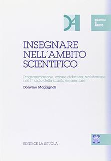 Insegnare nellambito scientifico. Programmazione, azione didattica, valutazione nel 1º ciclo della scuola elementare.pdf