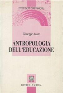 Foto Cover di Antropologia dell'educazione, Libro di Giuseppe Acone, edito da La Scuola