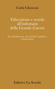 Foto Cover di Educazione e scuola all'indomani della grande guerra. Il contributo de «La Civiltà Cattolica» (1918-1931), Libro di Carla Ghizzoni, edito da La Scuola