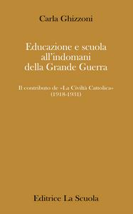 Libro Educazione e scuola all'indomani della grande guerra. Il contributo de «La Civiltà Cattolica» (1918-1931) Carla Ghizzoni