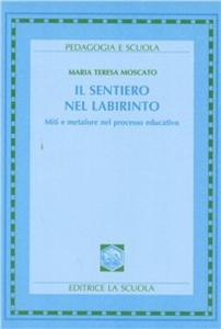 Libro Il sentiero nel labirinto. Miti e metafore nel processo educativo M. Teresa Moscato