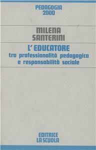 Foto Cover di L' educatore tra professionalità pedagogica e responsabilità sociale, Libro di Milena Santerini, edito da La Scuola