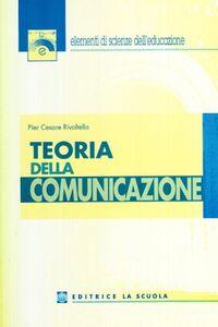 Foto Cover di Teoria della comunicazione, Libro di P. Cesare Rivoltella, edito da La Scuola