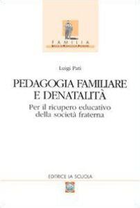 Libro Pedagogia familiare e denatalità. Per il ricupero educativo della società fraterna Luigi Pati