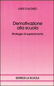 Foto Cover di Demotivazione alla scuola. Strategie di superamento, Libro di Luigi D'Alonzo, edito da La Scuola