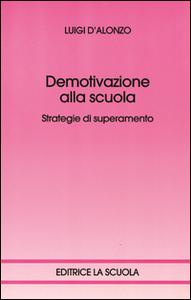 Libro Demotivazione alla scuola. Strategie di superamento Luigi D'Alonzo