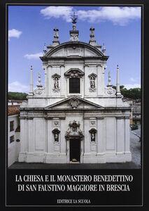 Foto Cover di La chiesa e il Monastero benedettino di San Faustino Maggiore in Brescia, Libro di  edito da La Scuola