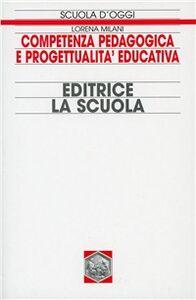 Foto Cover di Competenza pedagogica e progettualità educativa, Libro di Lorena Milani, edito da La Scuola