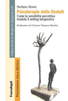 Psicoterapie della Gestalt. Come la sensibilità percettiva modula il setting terapeutico - Stefano Rossi - ebook