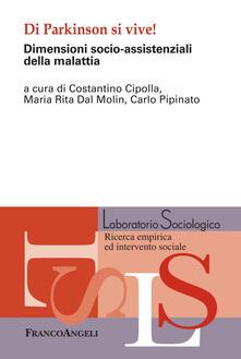 Di Parkinson si vive! Dimensioni socio-assistenziali della malattia - Costantino Cipolla,Maria Rita Dal Molin,Carlo Pipinato - ebook