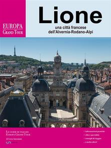 Lione, una città francese della Alvernia-Rodano-Alpi - Greta Antoniutti - ebook