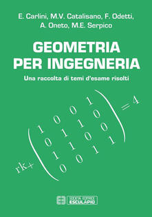 Geometria per ingegneria. Una raccolta di temi d'esame risolti - Anna Oneto,Enrico Carlini,Francesco Odetti,Maria Ezia Serpico - ebook