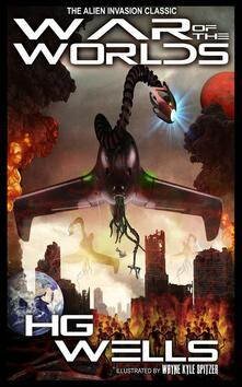 The War of the Worlds (Illustrated by Wayne Kyle Spitzer)