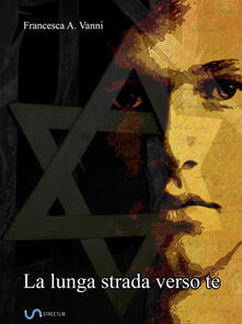 La lunga strada verso te - Francesca A. Vanni - ebook