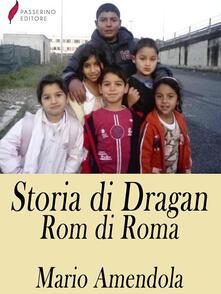Storia di Dragan, Rom di Roma - Mario Amendola - ebook