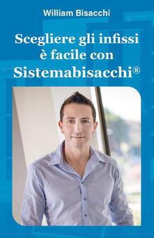 Scegliere gli infissi è facile con Sistemabisacchi® - William Bisacchi - ebook