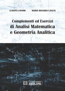 Complementi ed Esercizi di Analisi Matematica e Geometria Analitica - Luigina Cosimi,Maria Rosaria Lancia - ebook