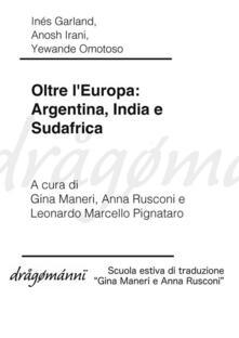 Oltre l'Europa: Argentina, India e Sudafrica - Inés Garland,Anosh Irani,Yewande Omotoso,Gina Maneri - ebook