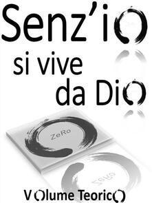 Senz'io si vive da Dio. Volume teorico - ZeRo - ebook