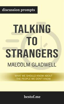 """Summary: """"Talking to Strangers: What We Should Know About the People We Don't Know"""" by Malcolm Gladwell - Discussion Prompts"""