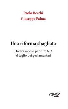 Una riforma sbagliata. Dodici motivi per dire «no» al taglio dei parlamentari - Paolo Becchi,Giuseppe Palma - ebook