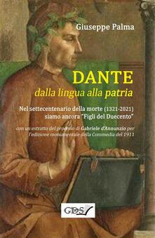 Dante dalla lingua alla patria. Nel settecentenario dalla morte (1321-2021) siamo ancora «figli del Duecento» - Giuseppe Palma - ebook