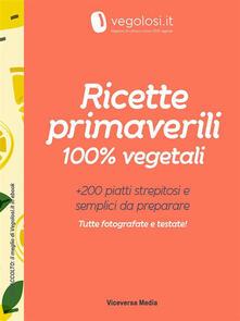 Ricette primaverili 100% vegetali - Vegolosi - ebook