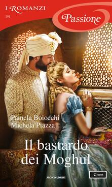 Il bastardo dei Moghul - Pamela Boiocchi,Michela Piazza - ebook