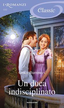 Un duca indisciplinato - Grace Burrowes - ebook