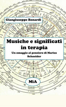 Musiche e significati in terapia. Un omaggio al pensiero di Marius Schneider - Giangiuseppe Bonardi - copertina