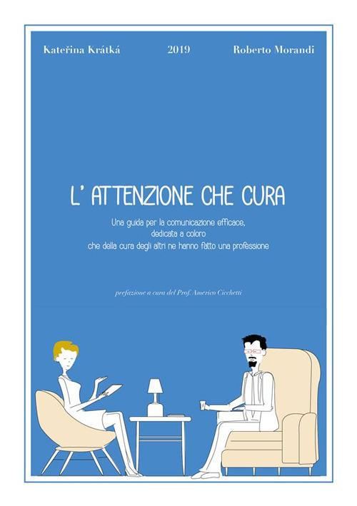 Image of L' attenzione che cura. Una guida per la comunicazione efficace, dedicata a coloro che della cura degli altri ne hanno fatto una professione