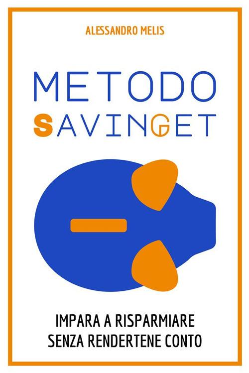 Image of Metodo Savinget. Impara a risparmiare senza rendertene conto