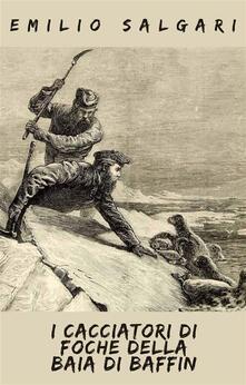 I cacciatori di foche della baia di Baffin. Ediz. integrale - Emilio Salgari - ebook
